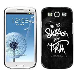 GagaDesign Phone Accessories: Hard Case Cover for Samsung Galaxy S3 - We Are Smarter Than Them