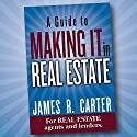 A Guide to Making It in Real Estate: A Success Guide for Real Estate Lenders, Real Estate Agents and Those Who Would Like to Learn About the Professions Audiobook by James R. Carter Narrated by James R. Carter