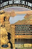 A Story That Stands Like a Dam : Glen Canyon and the Struggle for the Soul of the West, Martin, Russell, 0805015515
