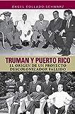 Truman y Puerto Rico: el origen de un proyecto descolonizador fallido (Spanish Edition)