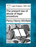 The present law of abuse of legal Procedure, Percy Henry Winfield, 1240131577
