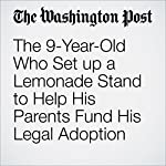 The 9-Year-Old Who Set up a Lemonade Stand to Help His Parents Fund His Legal Adoption | Colby Itkowitz
