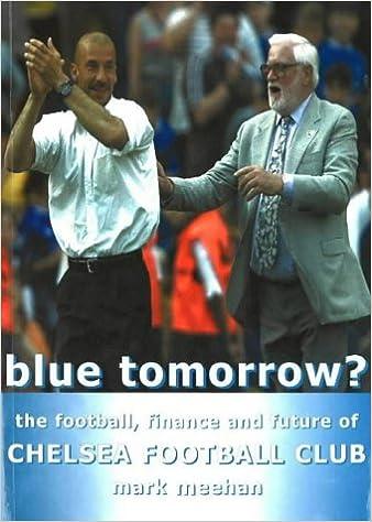 Book Blue Tomorrow Chelsea FC: The Football, Finance and Future of Chelsea Football Club