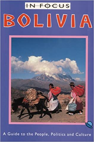 A Guide to the People Bolivia in Focus Politics and Culture