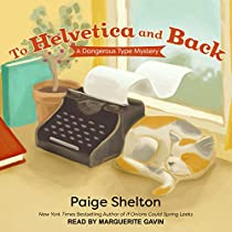 TO HELVETICA AND BACK: A DANGEROUS TYPE MYSTERY, BOOK 1