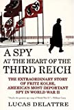 img - for A Spy at the Heart of the Third Reich: The Extraordinary Story of Fritz Kolbe, America's Most Important Spy in World War II by Lucas Delattre (2006-01-13) book / textbook / text book