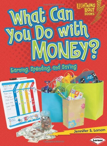 What Can You Do with Money?: Earning, Spending, and Saving (Lightning Bolt Books: Exploring Economics (Library))