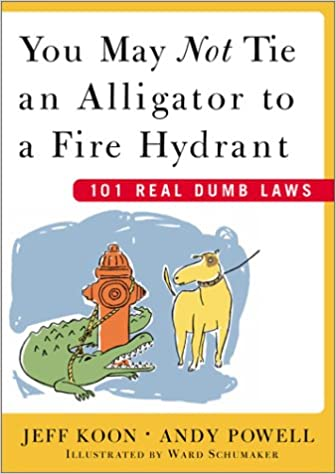 Dumb Laws In Texas >> You May Not Tie An Alligator To A Fire Hydrant 101 Real