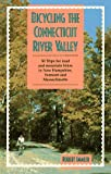 Bicycling the Connecticut River Valley: 50 Trips for Road and Mountain Bikes in New Hampshire, Vermont and Massachusetts