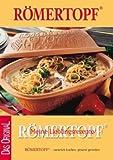 Römertopf - Meine Lieblingsrezepte: Römertopf - natürlich Kochen, gesund genießen.  Das Original