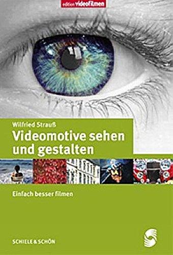 Videomotive sehen und gestalten: Einfach besser filmen