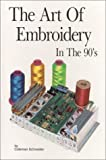 The Art of Embroidery in the Nineties, Schneider, Coleman, 0960166246