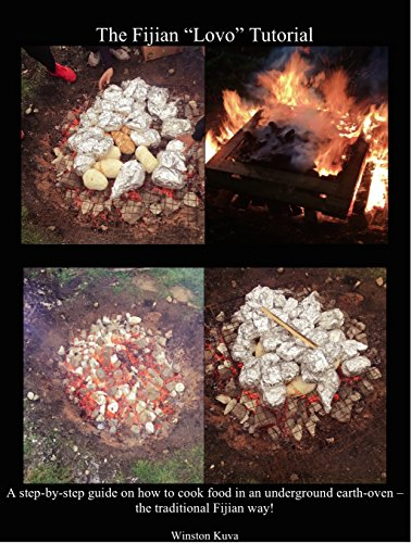 """The Fijian """"Lovo"""" Tutorial: A step-by-step guide on how to cook food in an underground earth-oven - the traditional Fijian way! (Authentic Fijian Food Book 1) by Winston Kuva"""