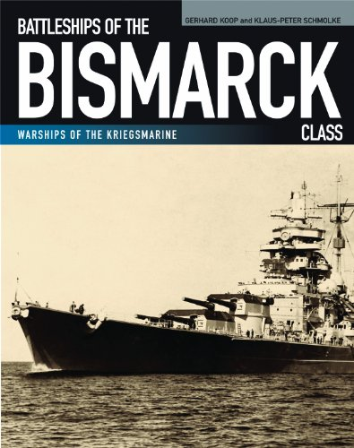 Battleships of the Bismarck Class: Bismarck and Tirpitz: Culmination and Finale of German Battleship Construction (Warships of the Kriegsmarine)
