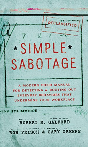 Simple Sabotage: A Modern Field Manual for Detecting and Rooting Out Everyday Behaviors That Undermine Your Workplace cover
