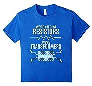 We're Not Just Resistors, We're Transformers, Physics Shirt