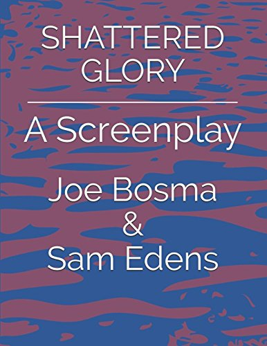SHATTERED GLORY: A Screenplay