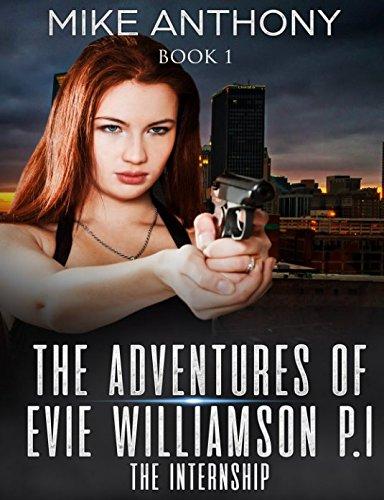 The Adventures Of Evie Williamson P I The Internship  An Evie Williamson Story
