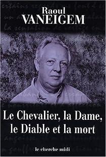 Le Chevalier, la dame, le diable et la mort par Vaneigem