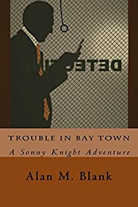 Trouble in Bay Town: A Sonny Knight Adventure