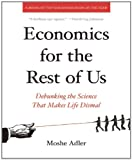 img - for Economics for the Rest of Us: Debunking the Science That Makes Life Dismal by Moshe Adler (2011-04-05) book / textbook / text book