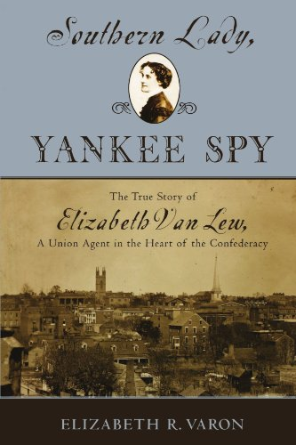 Southern Lady, Yankee Spy: The True Story of Elizabeth Van Lew, a Union Agent in the Heart of the - Map Victoria Gardens Stores
