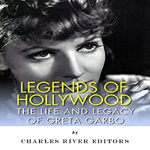 Legends of Hollywood: The Life and Legacy of Greta Garbo Audiobook