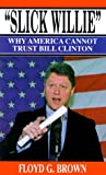 img - for Slick Willie: Why America Cannot Trust Bill Clinton book / textbook / text book
