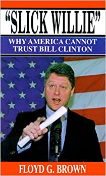 Slick Willie: Why America Cannot Trust Bill Clinton: Floyd