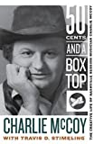 img - for Fifty Cents and a Box Top: The Creative Life of Nashville Session Musician Charlie McCoy (Sounding Appalachia) book / textbook / text book