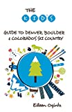 The Kid's Guide to Denver, Boulder & Colorado's Ski Country (Kid's Guides Series)