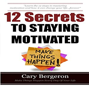 12 Simple Secrets to Staying Motivated Hörbuch