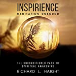 Inspirience: Meditation Unbound: The Unconditioned Path to Spiritual Awakening | Richard L Haight