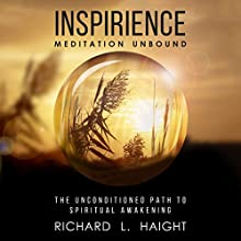 Inspirience: Meditation Unbound: The Unconditioned Path to Spiritual Awakening Audiobook by Richard L Haight Narrated by Richard L. Haight