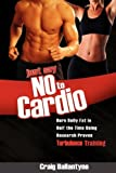 Just Say No to Cardio, Craig Ballantyne, 1599320819