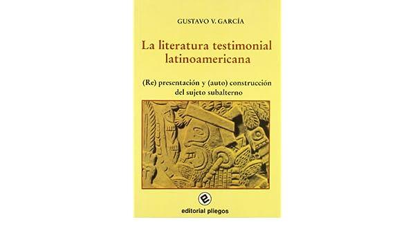 La literatura testimonial latinoamericana: re presentacion y auto construccion del sujeto subalterno: Amazon.es: Gustavo V. Garcia: Libros