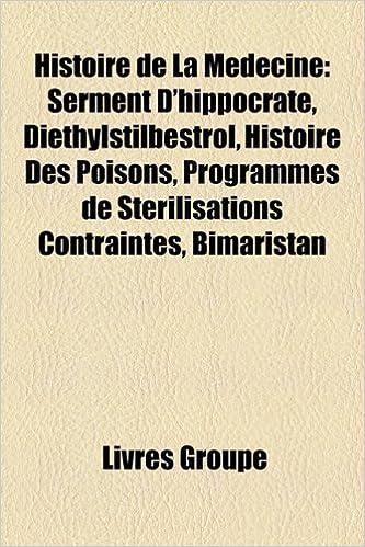 Livres gratuits en ligne Histoire de La Medecine: Serment D'Hippocrate, Diethylstilbestrol, Histoire Des Poisons, Programmes de Sterilisations Contraintes, Bimaristan epub, pdf