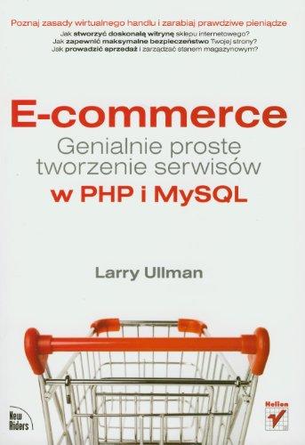 E-commerce. Genialnie proste tworzenie serwisĂlw w PHP i MySQL [KSIÄĹťKA]
