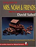 img - for Carving Noah's Ark: Mrs. Noah & Friends : With the Animals of North America (A Schiffer Book for Wood Carvers) book / textbook / text book