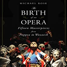 The Birth of an Opera: Fifteen Masterpieces from Poppea to Wozzeck Audiobook by Michael Rose Narrated by Derek Perkins
