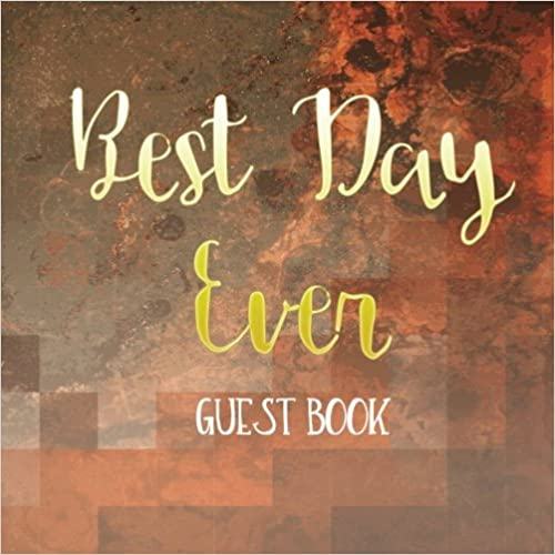 Best Day Ever Guest Book: Rustic Wedding Guest Book, 8.25 x 8.25, 120 Blank Autograph Pages (Wedding Keepsake Journal Notebook)(Vol 1)