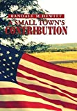 A Small Town's Contribution, Randall M. Dewitt, 1493189190
