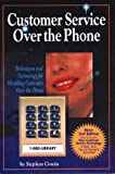 Customer Service over the Phone : Techniques and Technology for Handling Customers over the Phone, Coscia, Stephen, 1578200202