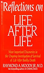 Reflections On Life After Life: More Important Discoveries In The Ongoing Investigation Of Survival Of Life After Bodily Death