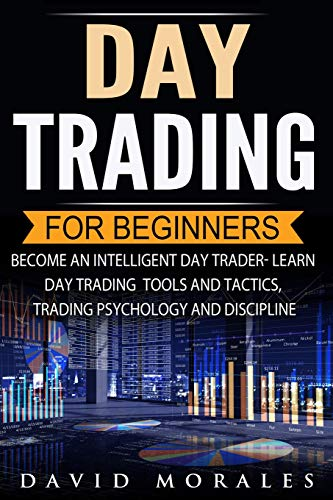 Day Trading For Beginners- Become An Intelligent Day Trader. Learn Day Trading Tools and Tactics, Trading Psychology and…