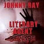 Literary Agent - Beware | Johnny Ray