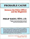 Probable Cause : Between the Police Officer and the Magistrate, Tetu, Philip R., 0398059713