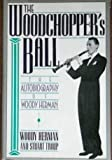 Woodchopper's Ball: The Autobiography of Woody Herman by Woody Herman, Stuart Troup (1990) Hardcover