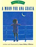 A Moon for Ana Garcia Level 1. 5, Anne Sibley O'Brien, 039574024X