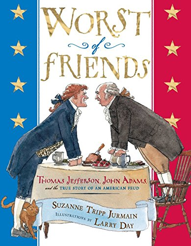 Worst of Friends: Thomas Jefferson, John Adams and the True Story of an American Feud by [Jurmain, Suzanne Tripp]
